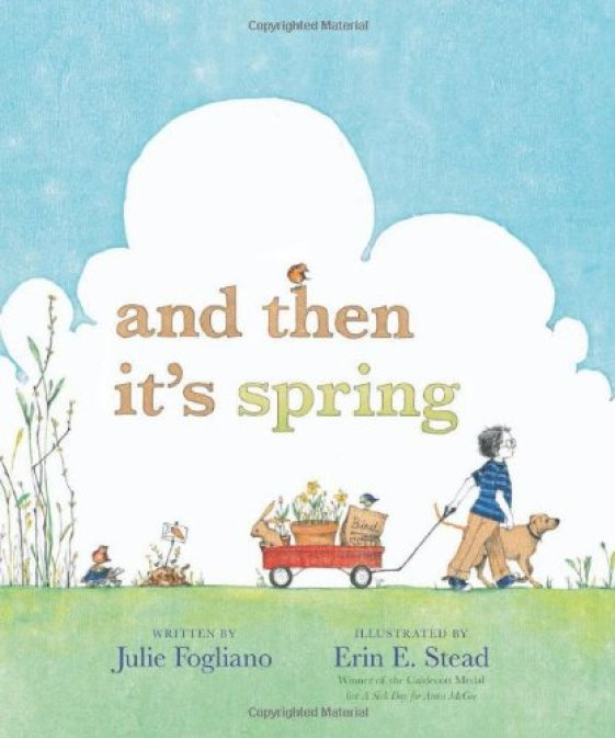 And Then it's Spring, by Julie Fogliano. Illustrated by Erin E. Stead